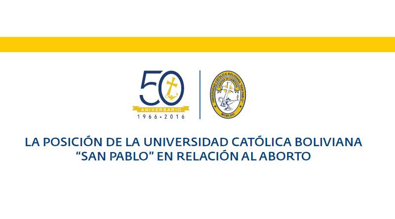 """LA POSICIÓN DE LA UNIVERSIDAD CATÓLICA BOLIVIANA """"SAN PABLO"""" EN RELACIÓN AL ABORTO"""